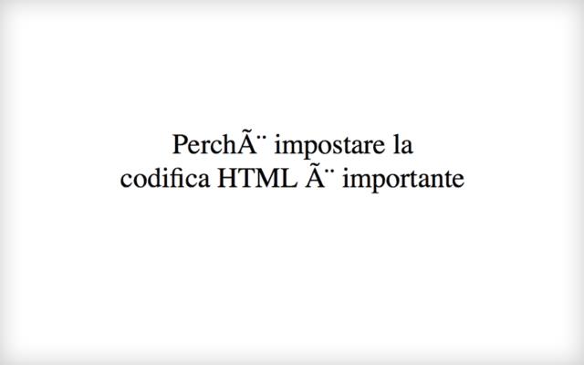 Perchè impostare la codifica HTML è importante altrimenti non si vedono le lettere accentate