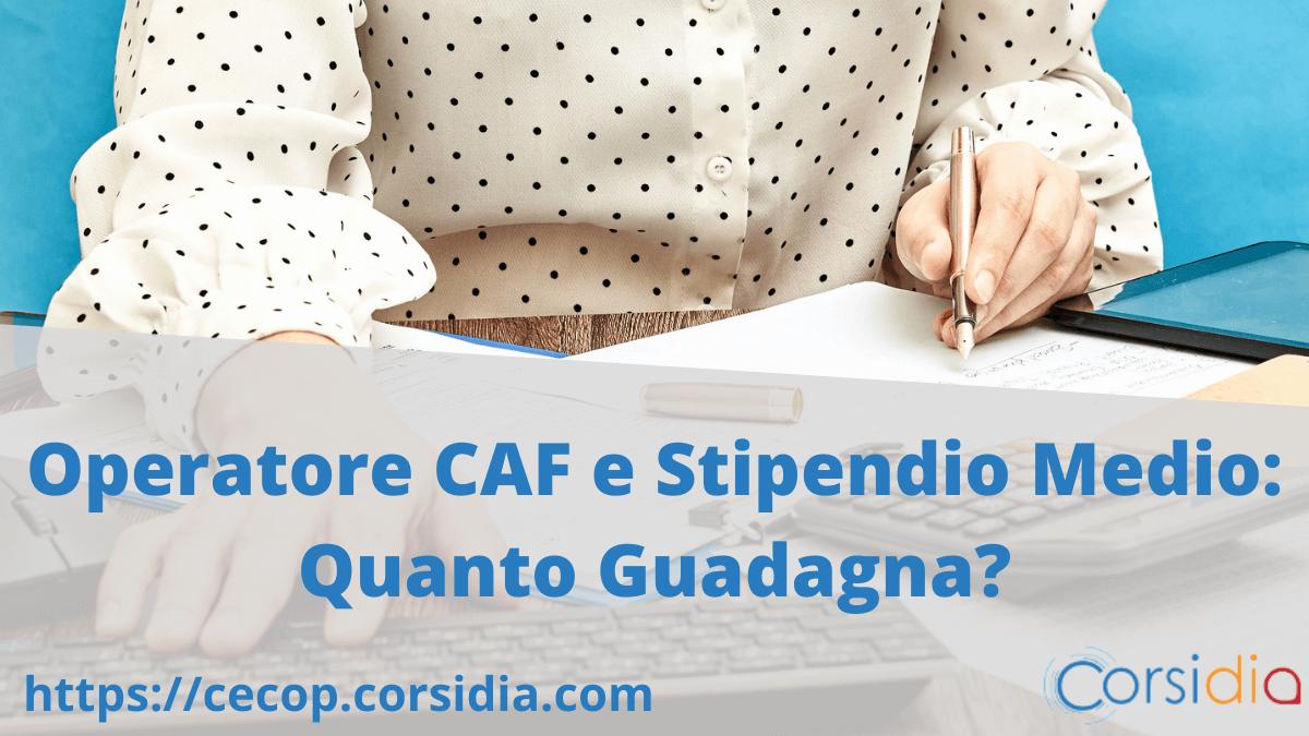 Operatore CAF e Stipendio in Italia: Quanto Guadagna?