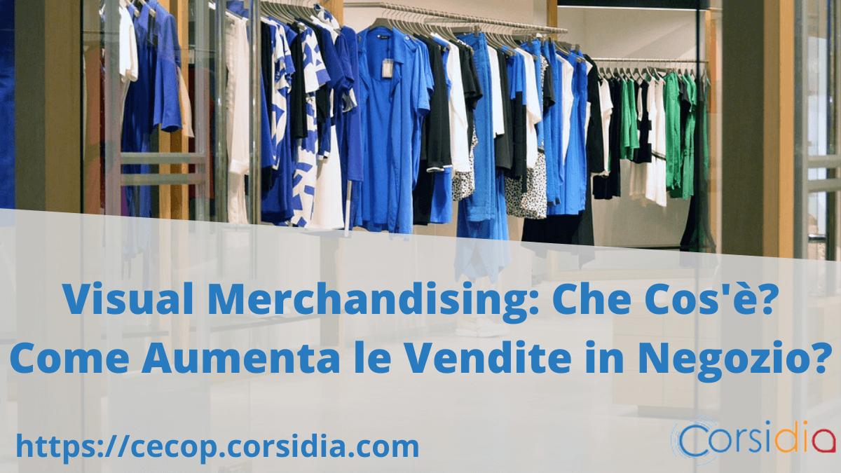 Visual Merchandising: Cos'è? Come Migliora le Vendite?