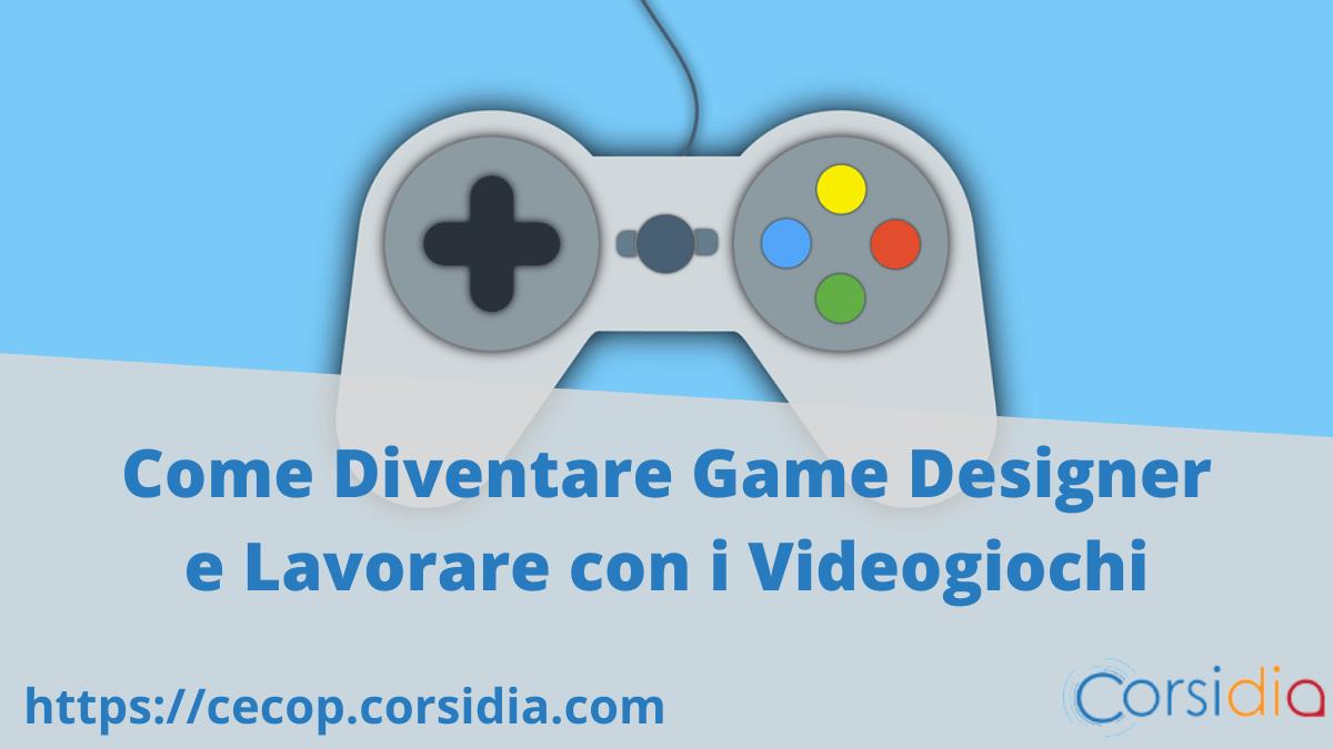 Come Diventare Game Designer e Lavorare con i Videogiochi