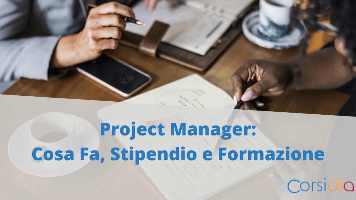 Project Manager: Cosa Fa, Stipendio e Formazione per Lavorare